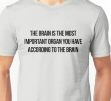 The brain is the most important organ you have, according to the brain Unisex T-Shirt
