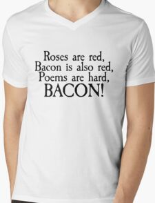Roses are red, bacon is also red, poems are hard, bacon Mens V-Neck T-Shirt