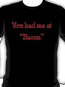 "You had me at ""bacon"" T-Shirt"
