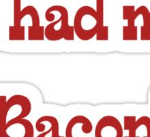 "You had me at ""bacon"" Sticker"