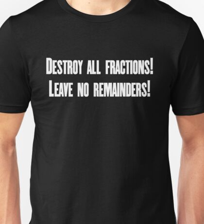 Destroy all fractions, leave no remainders Unisex T-Shirt