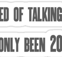 I'm tired of talking to you and it's only been 20 seconds Sticker