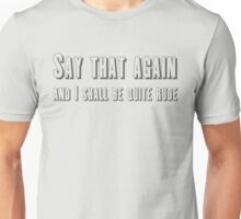 Say that again and I shall be quite rude Unisex T-Shirt