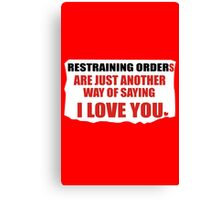 Restraining orders are just another way of saying i love you funny nerd geek geeky Canvas Print