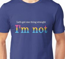 Let's Get One Thing Straight: I'm Not (Pan Pride) Unisex T-Shirt