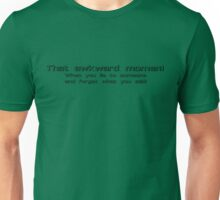 That awkward moment When you lie to someone and forget what you said Unisex T-Shirt