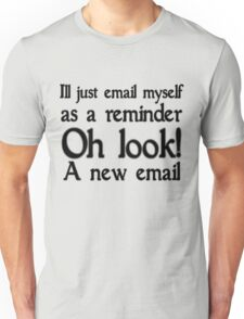 I'll just email as a reminder, oh look a new email Unisex T-Shirt