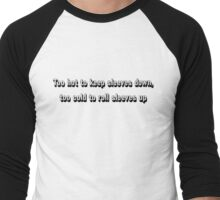 Too hot to keep sleeves down, too cold to roll sleeves up Men's Baseball ¾ T-Shirt