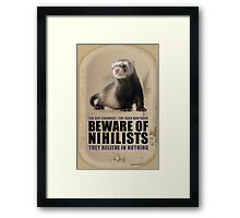 Beware of Nihilists Framed Print