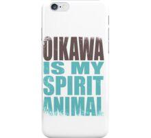 Oikawa is my Spirit Animal iPhone Case/Skin