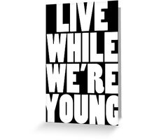 Live While We're Young - White Greeting Card