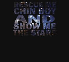 Rescue me chin boy and show me the stars Unisex T-Shirt
