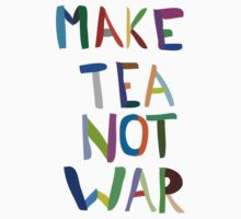 Make Tea Not War by teecup