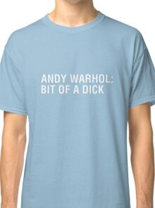 Andy Warhol - Bit of a Dick Classic T-Shirt