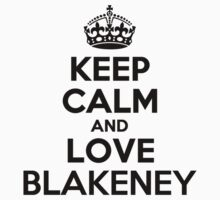Keep Calm and Love BLAKENEY by priscilajii