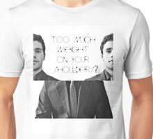 Too much weight on your shoulders? Unisex T-Shirt
