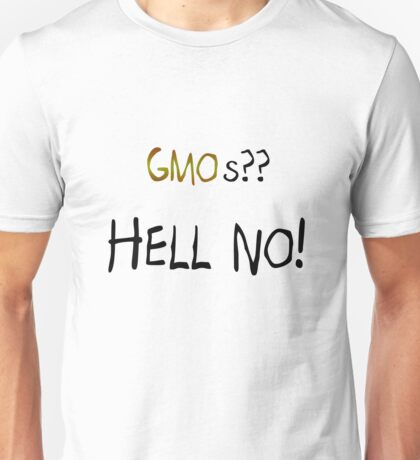 GMOs?? HELL NO! Unisex T-Shirt