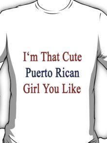 I'm That Cute Puerto Rican Girl You Like T-Shirt