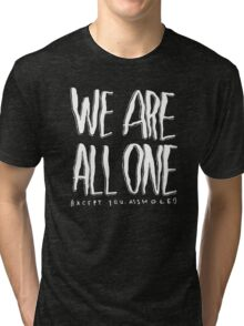 We Are All Alone, Except You Asshole Tri-blend T-Shirt