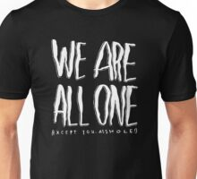 We Are All Alone, Except You Asshole Unisex T-Shirt