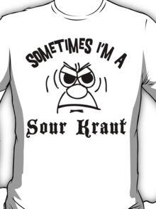 Sometimes I'm A Sour Kraut T-Shirt