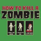 How To Kill A Zombie T-Shirt by retrorebirth