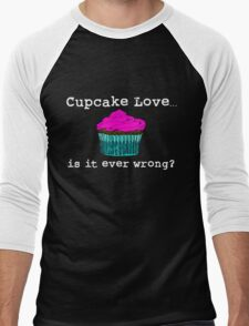 Cupcake Love...Is It Ever Wrong? (w/ white text) Men's Baseball ¾ T-Shirt