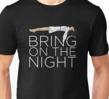 Bring On The Night Unisex T-Shirt