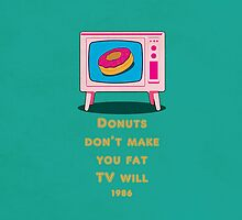 Donuts don make you fat, but TV will Funny Cartoon by thejoyker1986