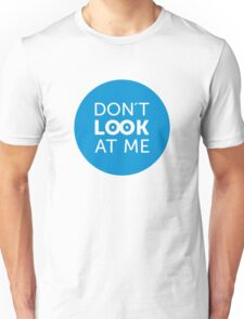 Don´t look at me Unisex T-Shirt