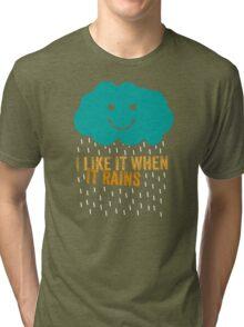 I like it when it rains Tri-blend T-Shirt