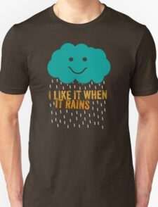 I like it when it rains Unisex T-Shirt