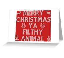 Merry Christmas Ya Filthy Animal Greeting Card