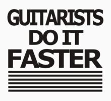 Guitarists do it FASTER by FOEMerch