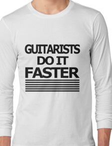 Guitarists do it FASTER Long Sleeve T-Shirt