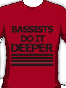Bassists do it DEEPER T-Shirt