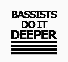 Bassists do it DEEPER Unisex T-Shirt