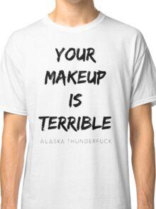 ALASKA THUNDERFVCK 5000 - Your Makeup is Terrible Classic T-Shirt