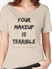 ALASKA THUNDERFVCK 5000 - Your Makeup is Terrible Women's Relaxed Fit T-Shirt