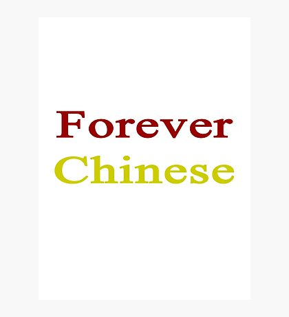 Forever Chinese Photographic Print