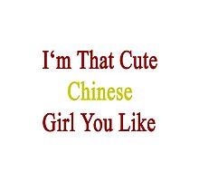 I'm That Cute Chinese Girl You Like Photographic Print