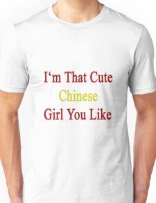 I'm That Cute Chinese Girl You Like Unisex T-Shirt