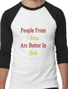 People From China Are Better In Bed Men's Baseball ¾ T-Shirt