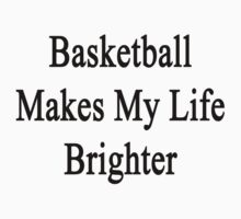 Basketball Makes My Life Brighter  by supernova23