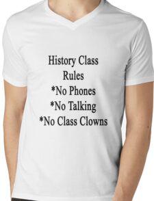 History Class Rules No Phones No Talking No Class Clowns  Mens V-Neck T-Shirt