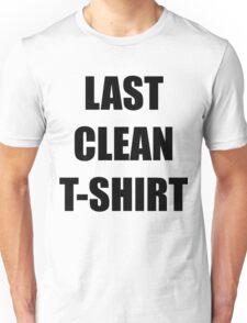 My Last Clean T Shirt Unisex T-Shirt