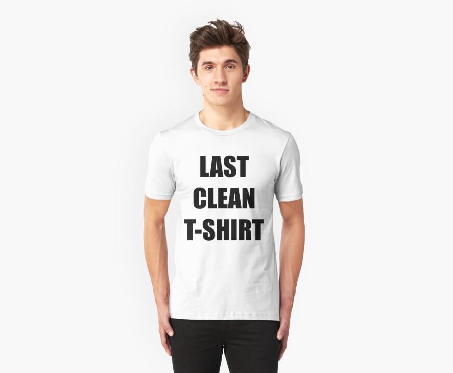 My Last Clean T Shirt by babydollchic