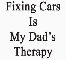 Fixing Cars Is My Dad's Therapy by supernova23