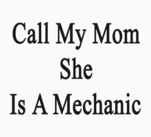 Call My Mom She Is A Mechanic by supernova23