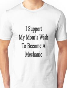 I Support My Mom's Wish To Become A Mechanic Unisex T-Shirt